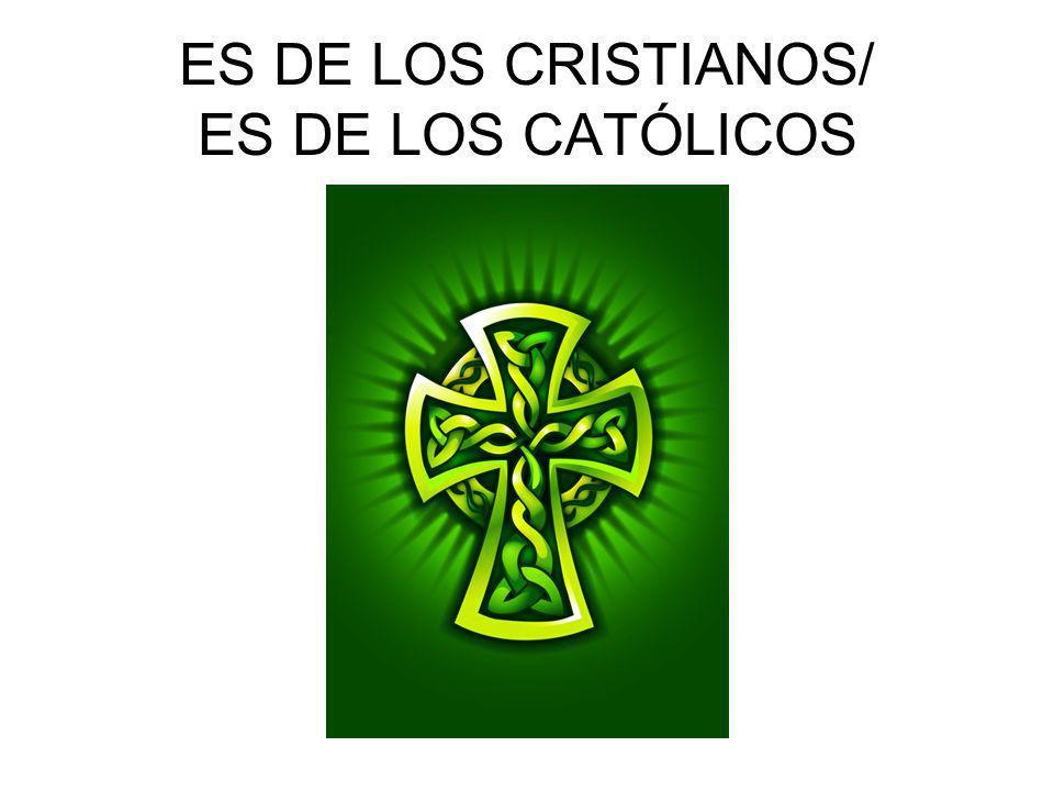 ES DE LOS CRISTIANOS/ ES DE LOS CATÓLICOS