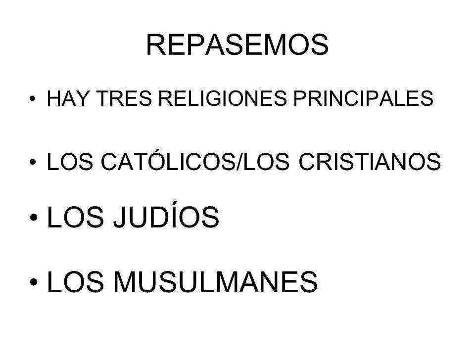 REPASEMOS LOS JUDÍOS LOS MUSULMANES LOS CATÓLICOS/LOS CRISTIANOS