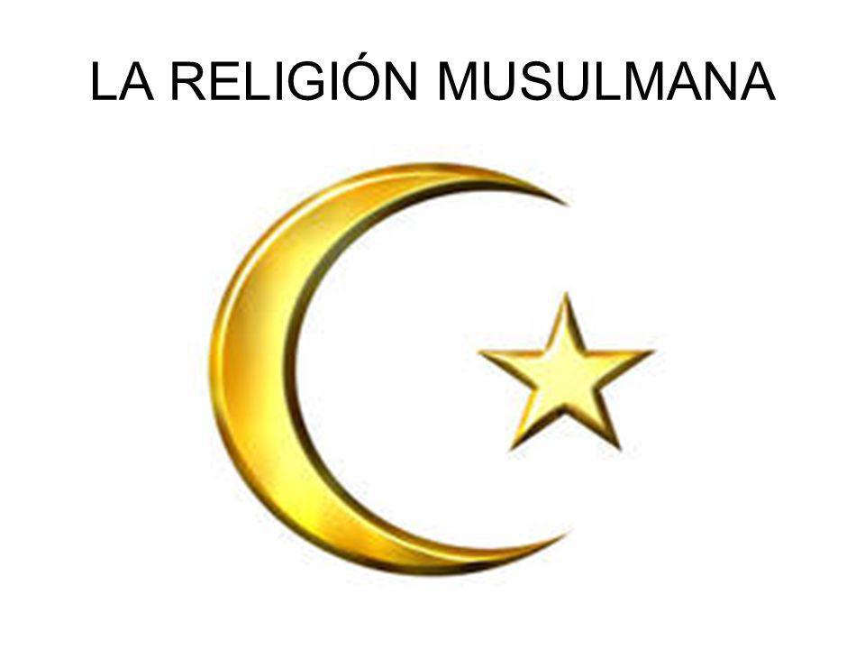 LA RELIGIÓN MUSULMANA