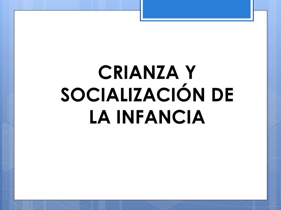 CRIANZA Y SOCIALIZACIÓN DE LA INFANCIA