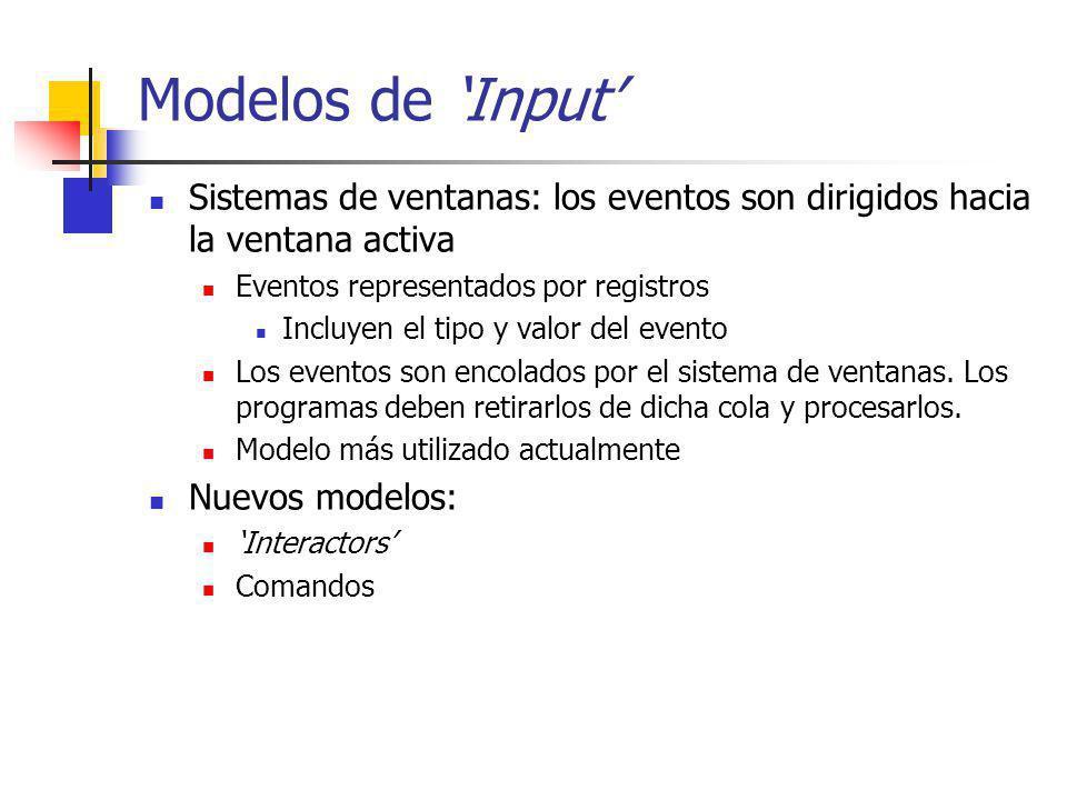 Modelos de 'Input' Sistemas de ventanas: los eventos son dirigidos hacia la ventana activa. Eventos representados por registros.