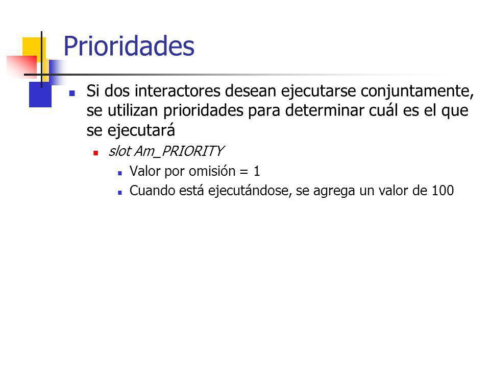 Prioridades Si dos interactores desean ejecutarse conjuntamente, se utilizan prioridades para determinar cuál es el que se ejecutará.