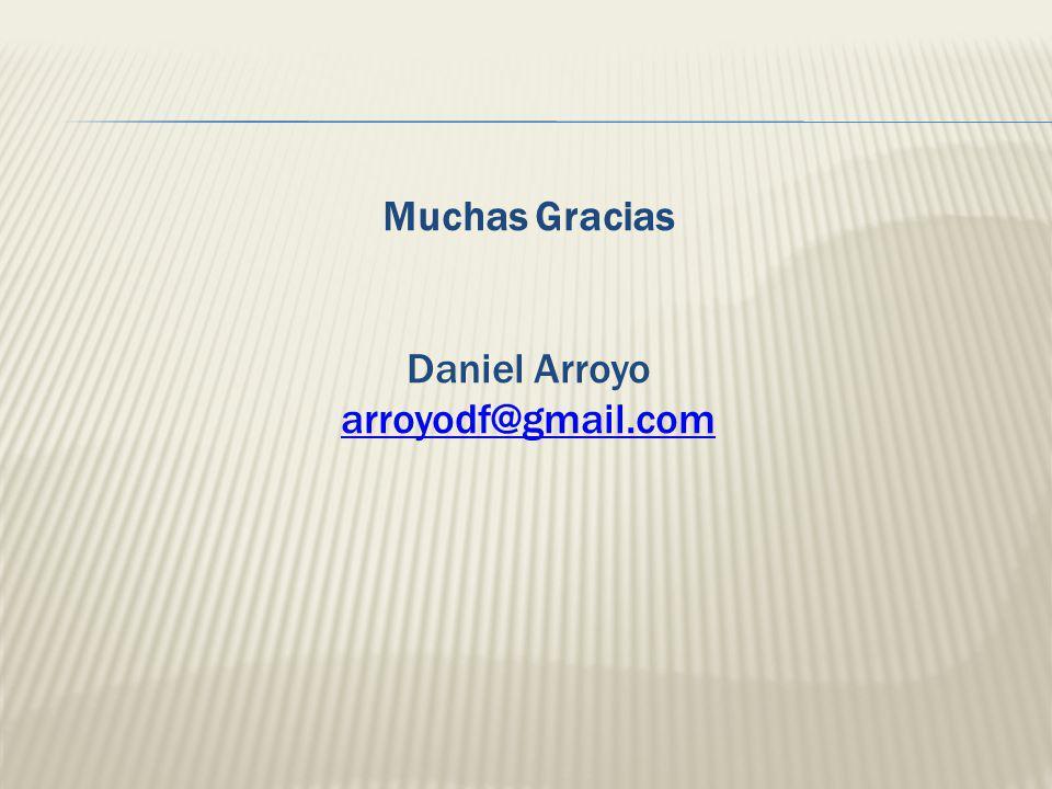Muchas Gracias Daniel Arroyo arroyodf@gmail.com
