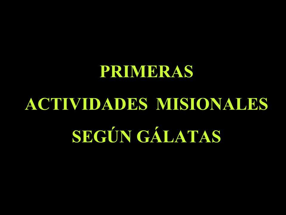 PRIMERAS ACTIVIDADES MISIONALES SEGÚN GÁLATAS