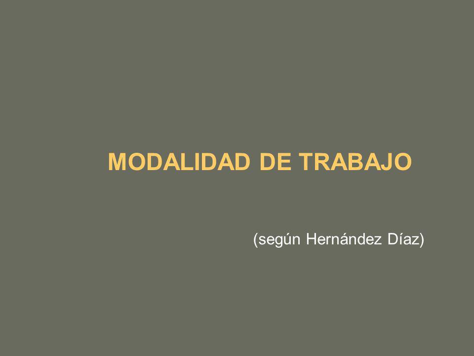 MODALIDAD DE TRABAJO (según Hernández Díaz)