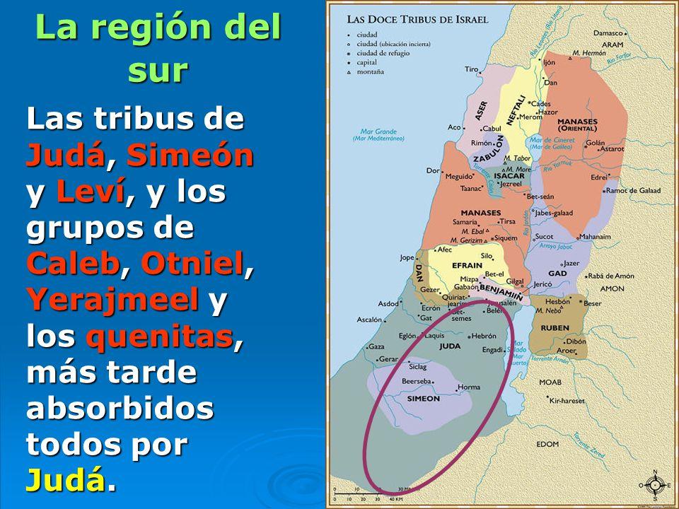 La región del sur Las tribus de Judá, Simeón y Leví, y los grupos de Caleb, Otniel, Yerajmeel y los quenitas, más tarde absorbidos todos por Judá.