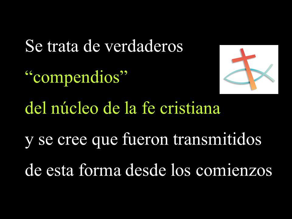 Se trata de verdaderos compendios del núcleo de la fe cristiana. y se cree que fueron transmitidos.