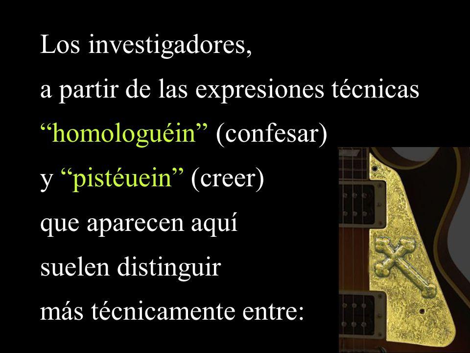 Los investigadores, a partir de las expresiones técnicas. homologuéin (confesar) y pistéuein (creer)