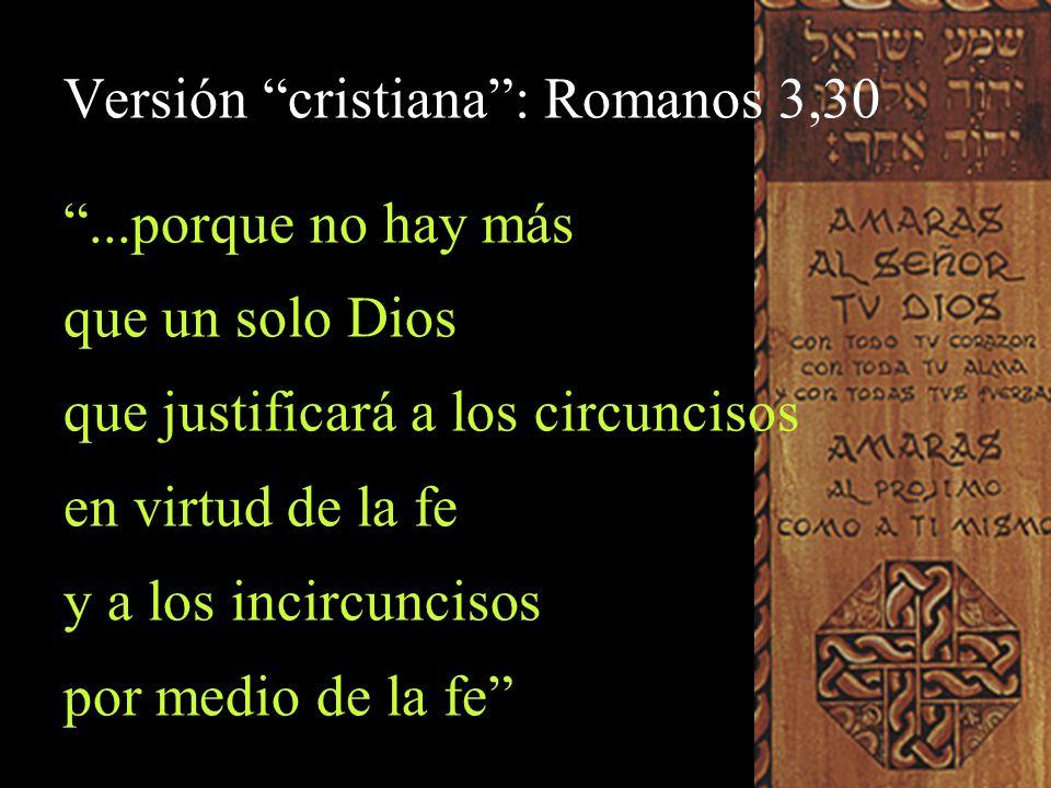 Versión cristiana : Romanos 3,30 ...porque no hay más