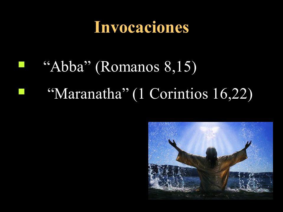 Invocaciones Abba (Romanos 8,15) Maranatha (1 Corintios 16,22)