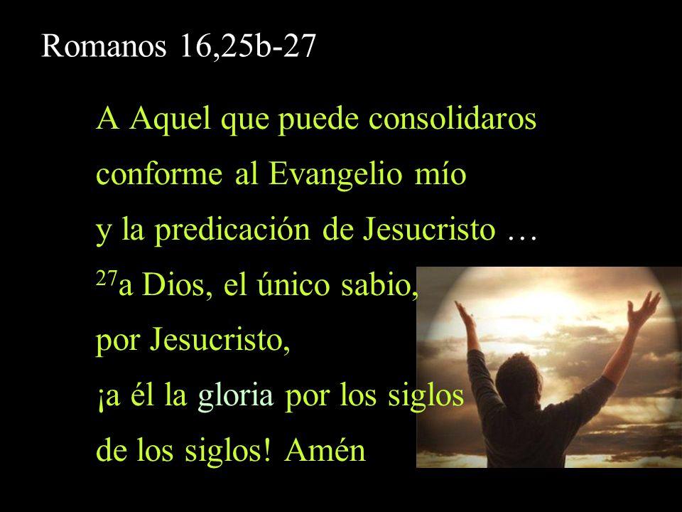 A Aquel que puede consolidaros conforme al Evangelio mío
