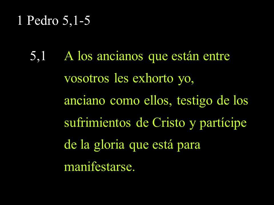 1 Pedro 5,1-5 5,1 A los ancianos que están entre. vosotros les exhorto yo, anciano como ellos, testigo de los.