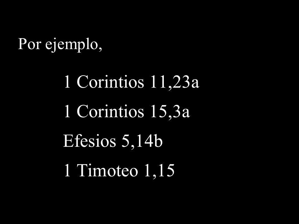 1 Corintios 11,23a 1 Corintios 15,3a Efesios 5,14b 1 Timoteo 1,15