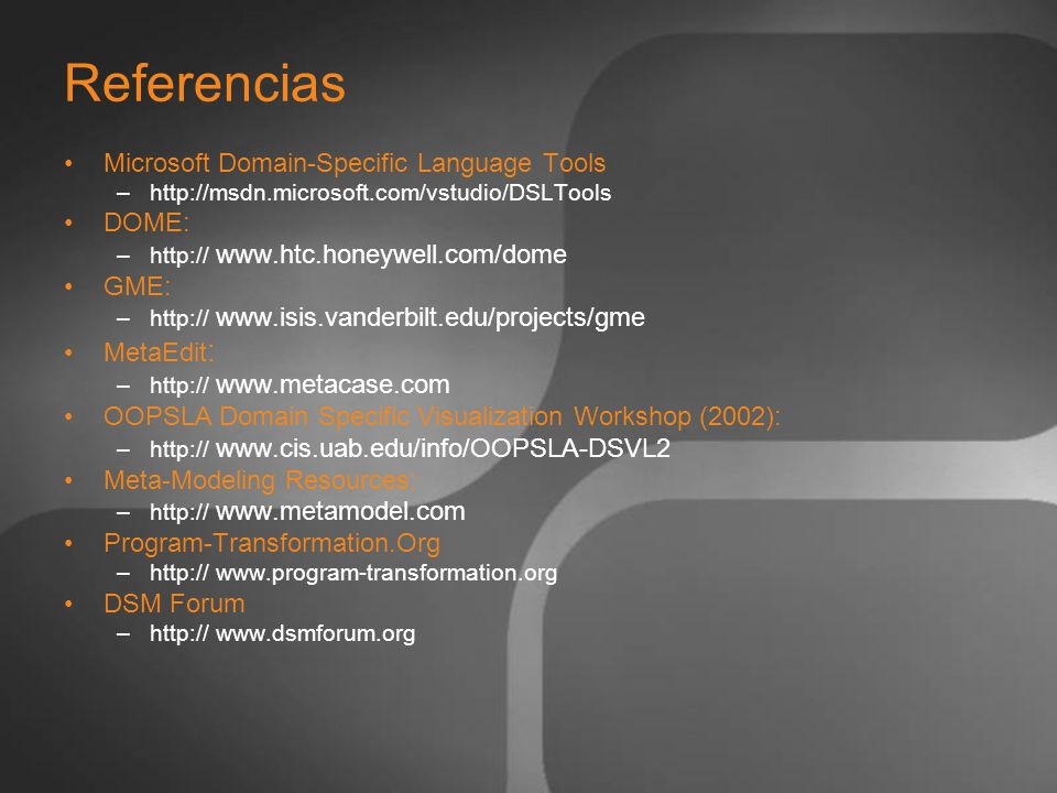 Referencias Microsoft Domain-Specific Language Tools DOME: GME: