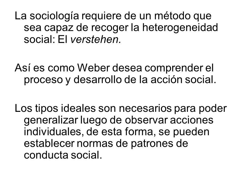 La sociología requiere de un método que sea capaz de recoger la heterogeneidad social: El verstehen.