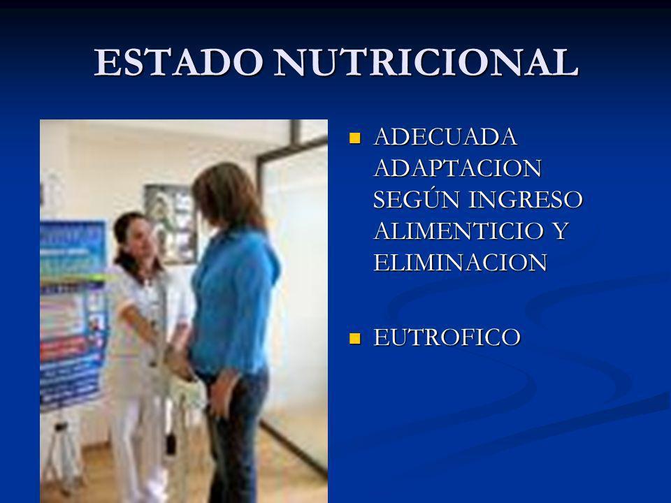 ESTADO NUTRICIONAL ADECUADA ADAPTACION SEGÚN INGRESO ALIMENTICIO Y ELIMINACION EUTROFICO