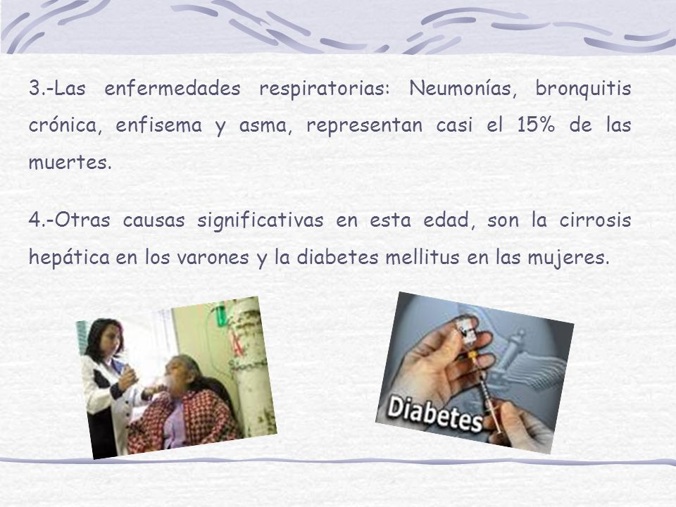 3.-Las enfermedades respiratorias: Neumonías, bronquitis crónica, enfisema y asma, representan casi el 15% de las muertes.