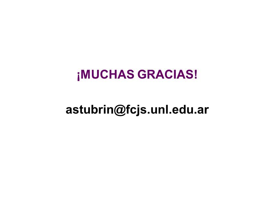 ¡MUCHAS GRACIAS! astubrin@fcjs.unl.edu.ar