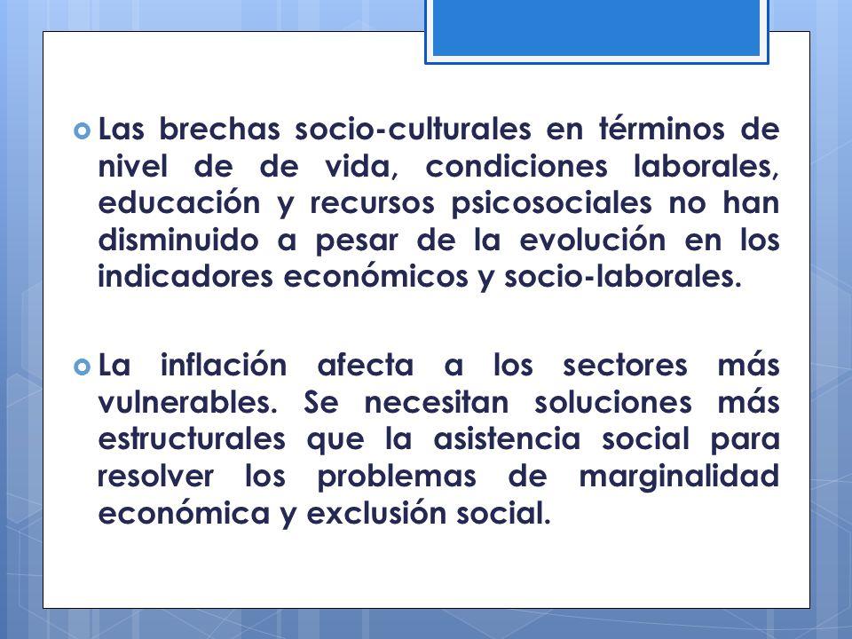 Las brechas socio-culturales en términos de nivel de de vida, condiciones laborales, educación y recursos psicosociales no han disminuido a pesar de la evolución en los indicadores económicos y socio-laborales.