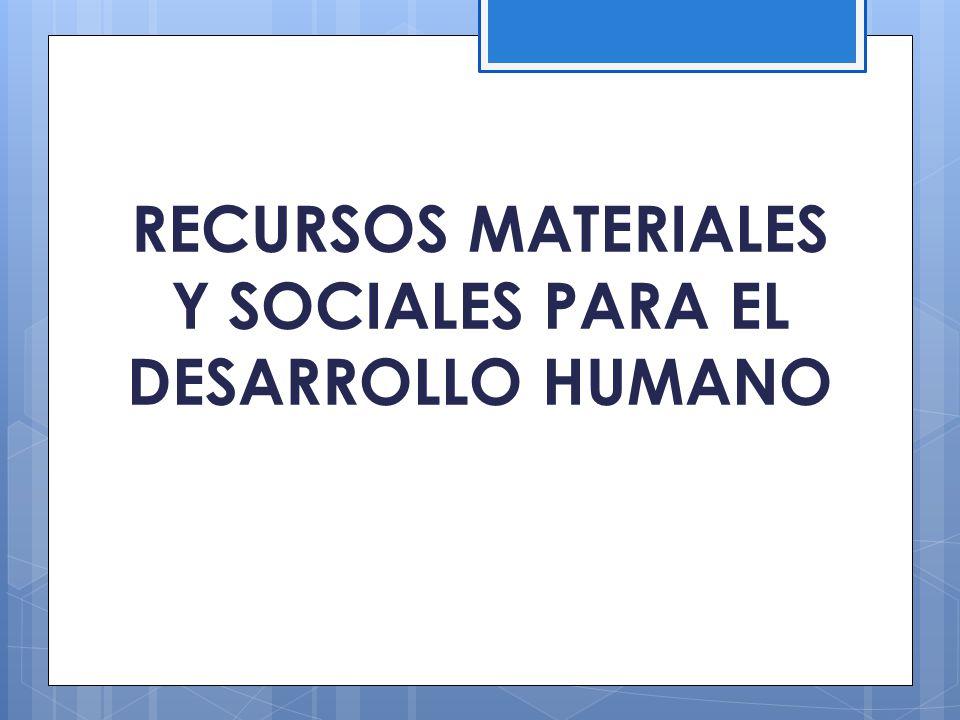 RECURSOS MATERIALES Y SOCIALES PARA EL DESARROLLO HUMANO