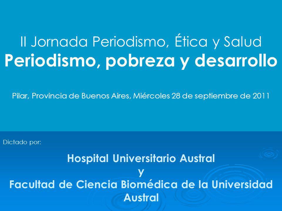 II Jornada Periodismo, Ética y Salud Periodismo, pobreza y desarrollo Pilar, Provincia de Buenos Aires, Miércoles 28 de septiembre de 2011