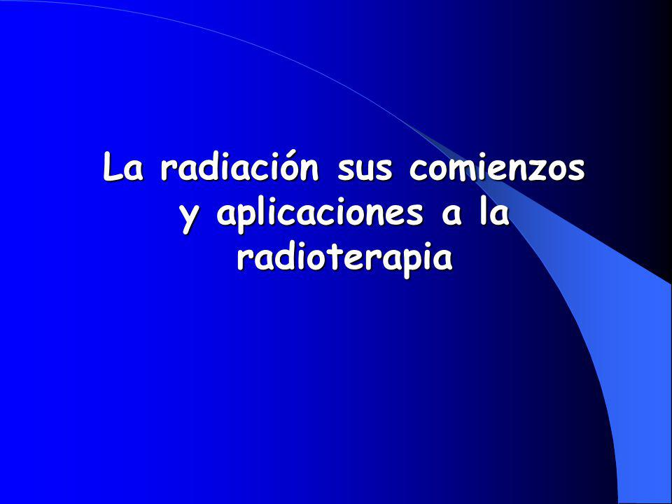 La radiación sus comienzos y aplicaciones a la radioterapia