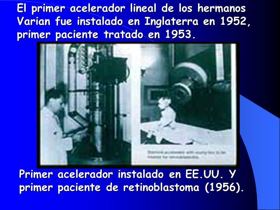El primer acelerador lineal de los hermanos Varian fue instalado en Inglaterra en 1952, primer paciente tratado en 1953.