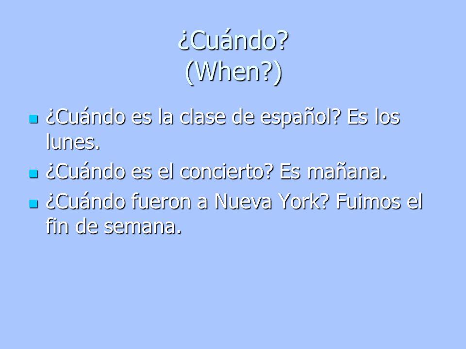 ¿Cuándo (When ) ¿Cuándo es la clase de español Es los lunes.