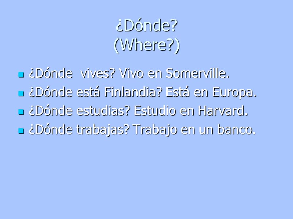 ¿Dónde (Where ) ¿Dónde vives Vivo en Somerville.