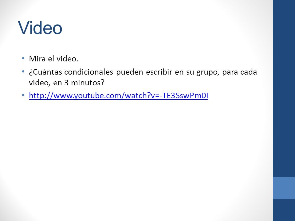 Video Mira el video. ¿Cuántas condicionales pueden escribir en su grupo, para cada video, en 3 minutos