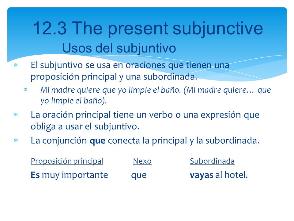 Usos del subjuntivoEl subjuntivo se usa en oraciones que tienen una proposición principal y una subordinada.