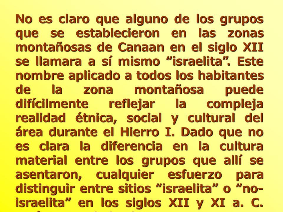 No es claro que alguno de los grupos que se establecieron en las zonas montañosas de Canaan en el siglo XII se llamara a sí mismo israelita .