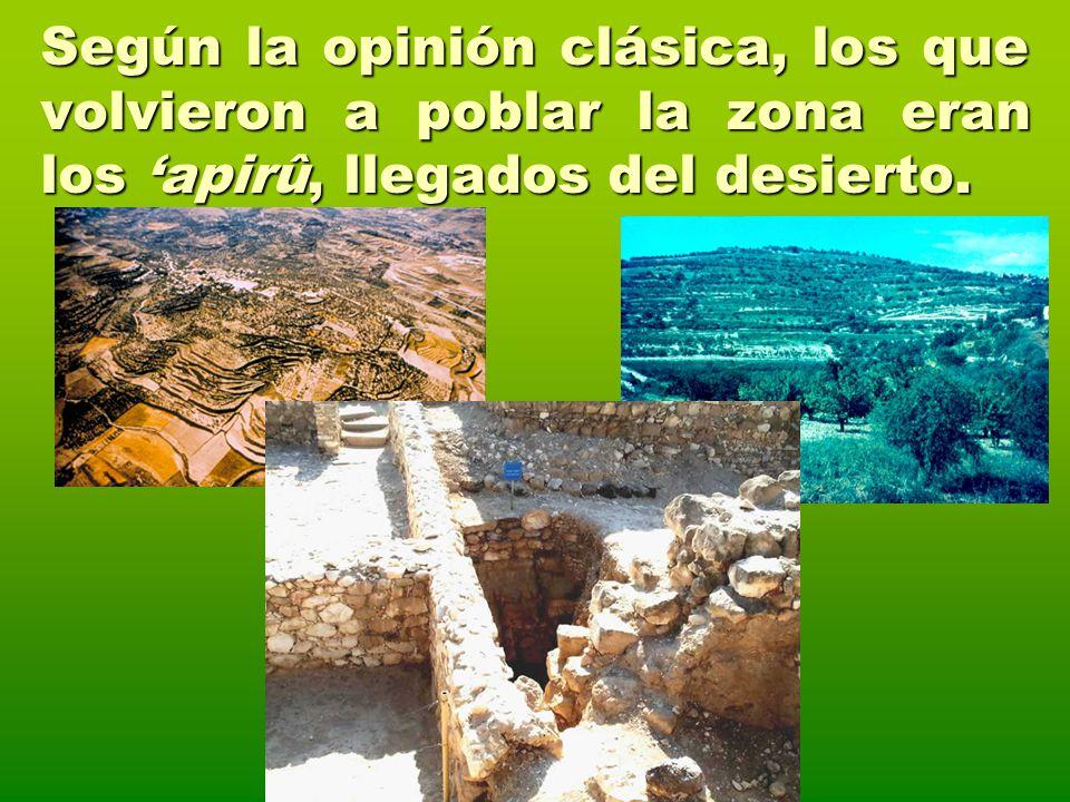 Según la opinión clásica, los que volvieron a poblar la zona eran los 'apirû, llegados del desierto.