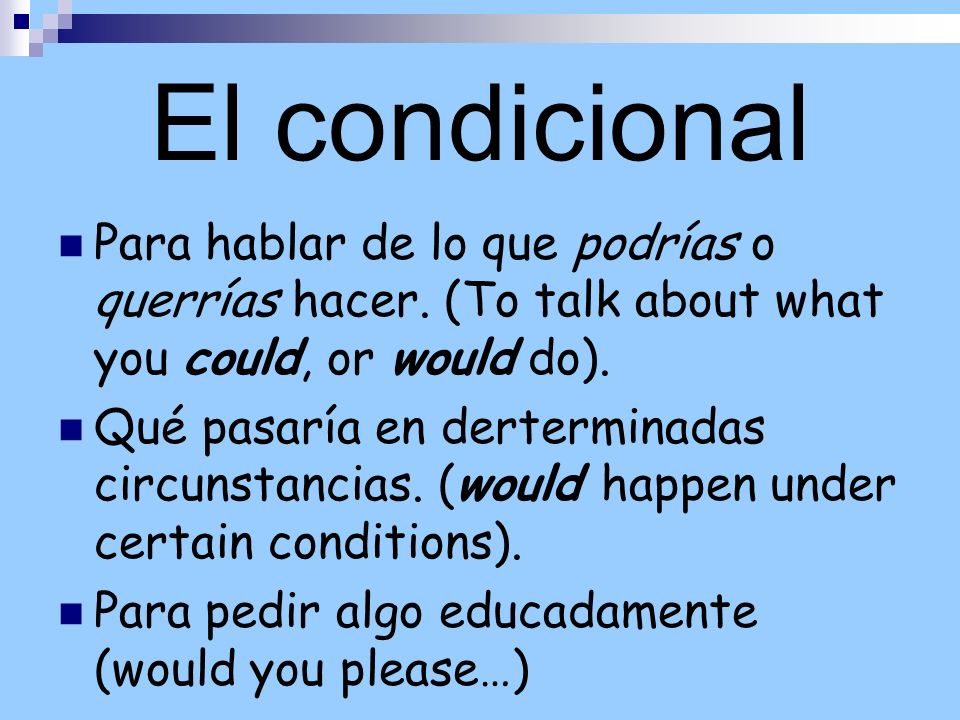 El condicional Para hablar de lo que podrías o querrías hacer. (To talk about what you could, or would do).