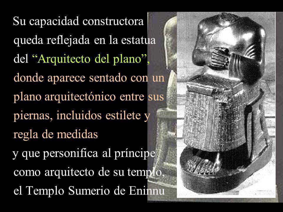 Su capacidad constructora queda reflejada en la estatua del Arquitecto del plano , donde aparece sentado con un plano arquitectónico entre sus piernas, incluidos estilete y regla de medidas