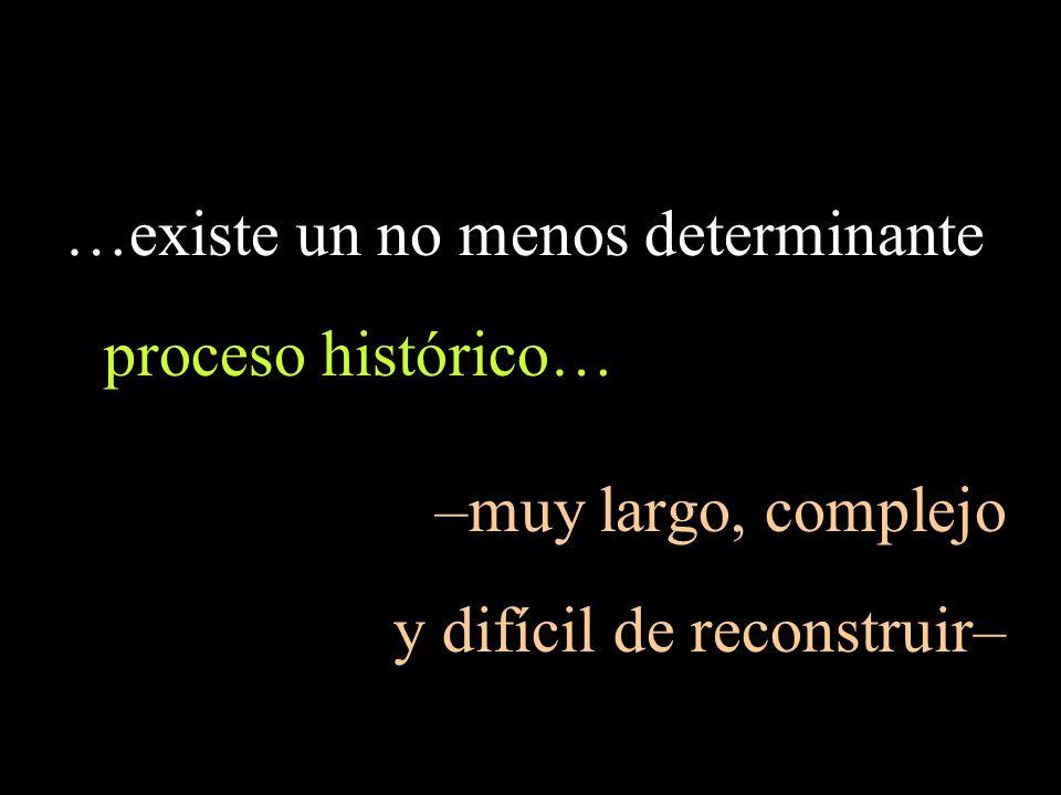 …existe un no menos determinante proceso histórico…