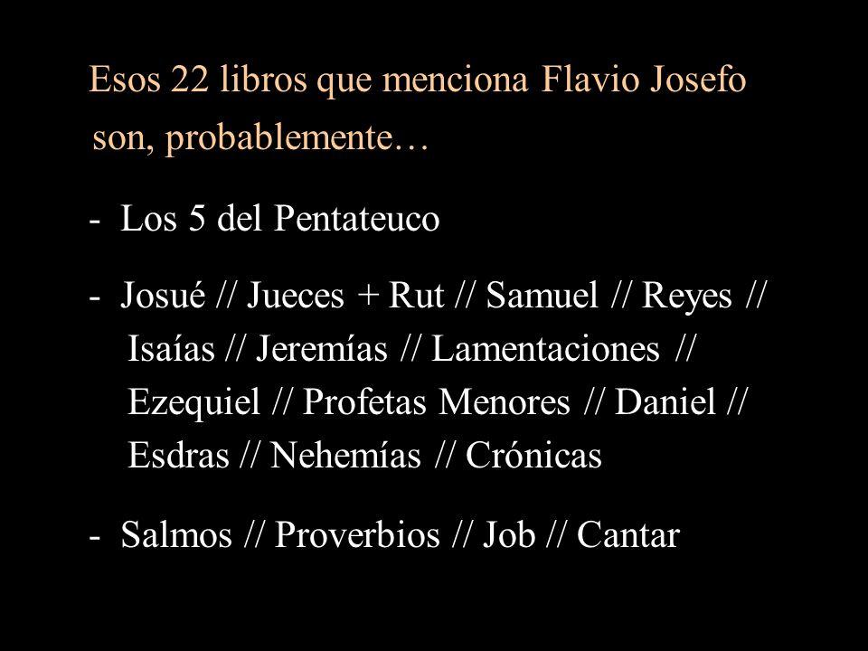 Esos 22 libros que menciona Flavio Josefo son, probablemente…