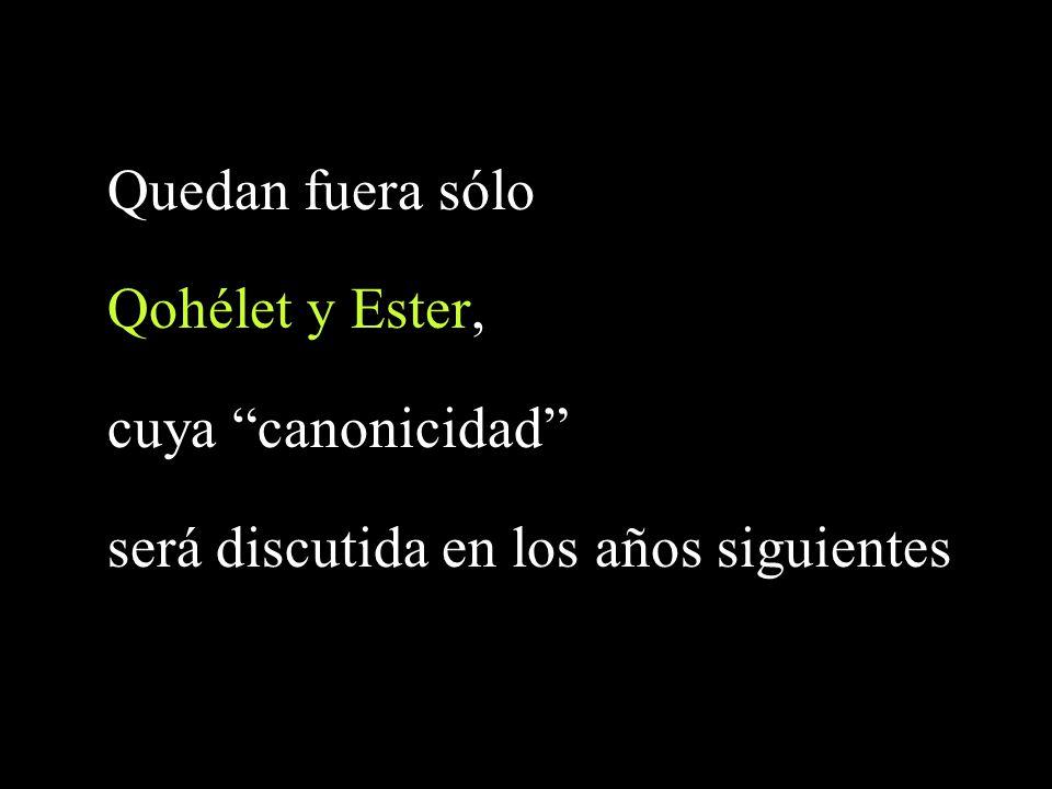Quedan fuera sólo Qohélet y Ester, cuya canonicidad será discutida en los años siguientes.