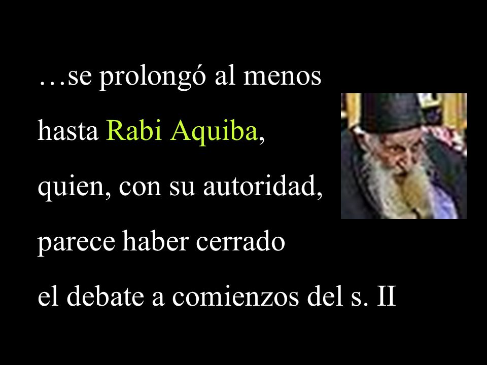 …se prolongó al menos hasta Rabi Aquiba, quien, con su autoridad, parece haber cerrado.