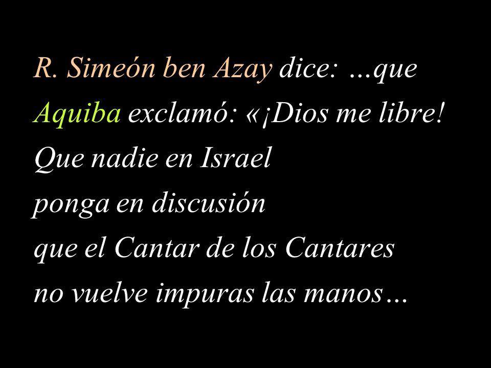 R. Simeón ben Azay dice: …que