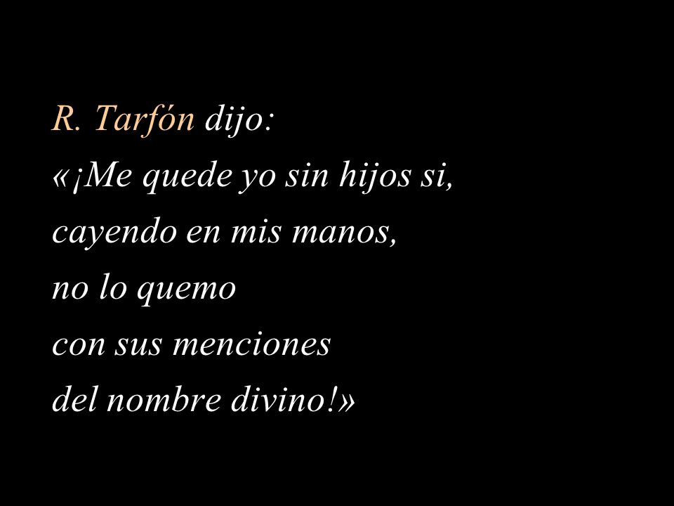 R. Tarfón dijo: «¡Me quede yo sin hijos si, cayendo en mis manos, no lo quemo. con sus menciones.