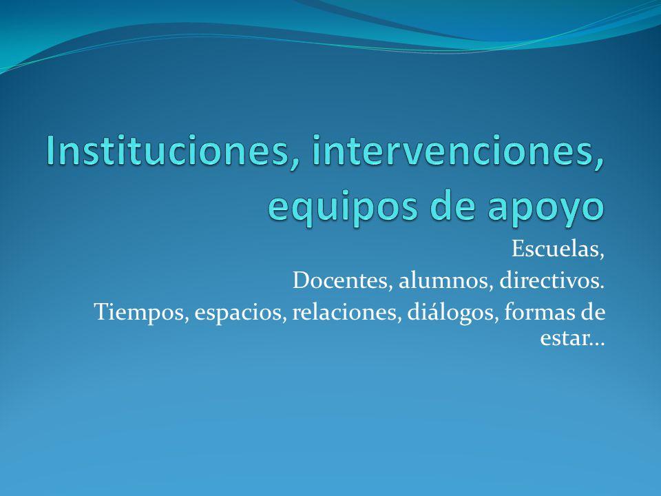 Instituciones, intervenciones, equipos de apoyo