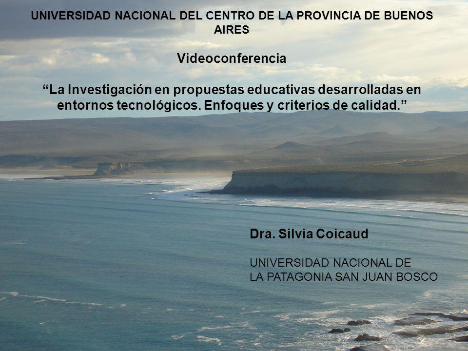 UNIVERSIDAD NACIONAL DEL CENTRO DE LA PROVINCIA DE BUENOS AIRES Videoconferencia La Investigación en propuestas educativas desarrolladas en entornos tecnológicos. Enfoques y criterios de calidad.