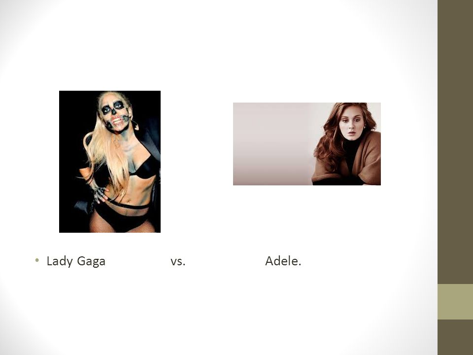 Lady Gaga vs. Adele.