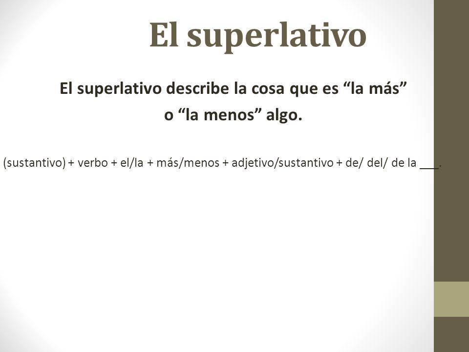 El superlativo describe la cosa que es la más