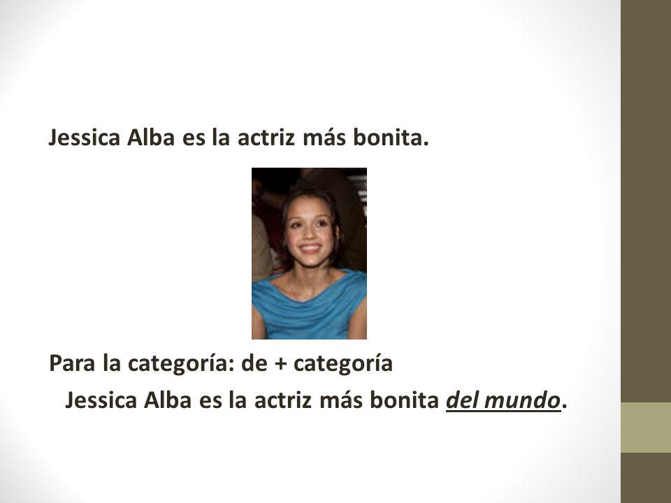 Jessica Alba es la actriz más bonita.