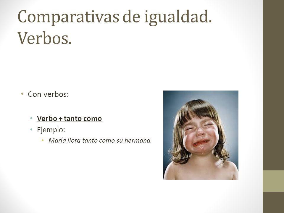 Comparativas de igualdad. Verbos.