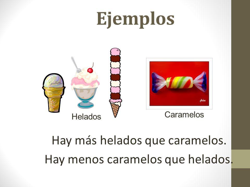 Hay más helados que caramelos. Hay menos caramelos que helados.
