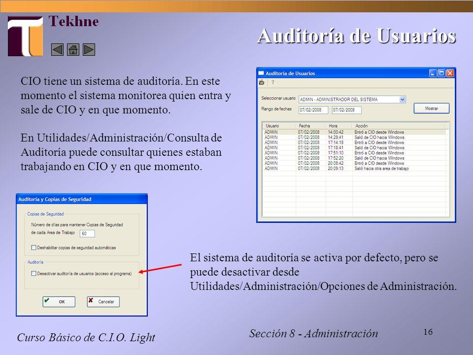 Auditoría de UsuariosCIO tiene un sistema de auditoría. En este momento el sistema monitorea quien entra y sale de CIO y en que momento.