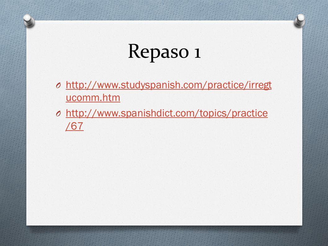 Repaso 1 http://www.studyspanish.com/practice/irregtucomm.htm